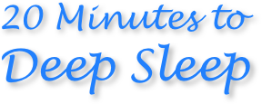 20 Minutes to Deep Sleep